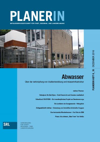 PLANERIN 6/2016: Abwasser - Über die Verknüpfung von Stadtentwicklung und Wasserinfrastruktur