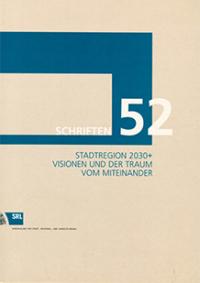 SRL-Schriftenreihe Bd. 52: Stadtregion 2030+. Visionen und der Traum vom Miteinander